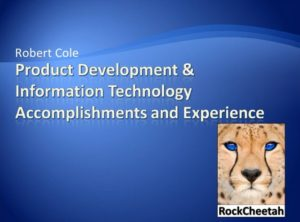 Robert Cole's Product Development & Information Technology Accomplishments and Experience