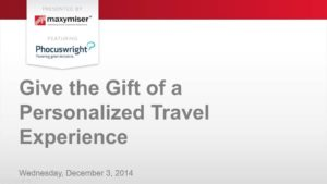 Phocuswright-Maxymiser Webinar – Give the Gift of a Personalized Travel Experience